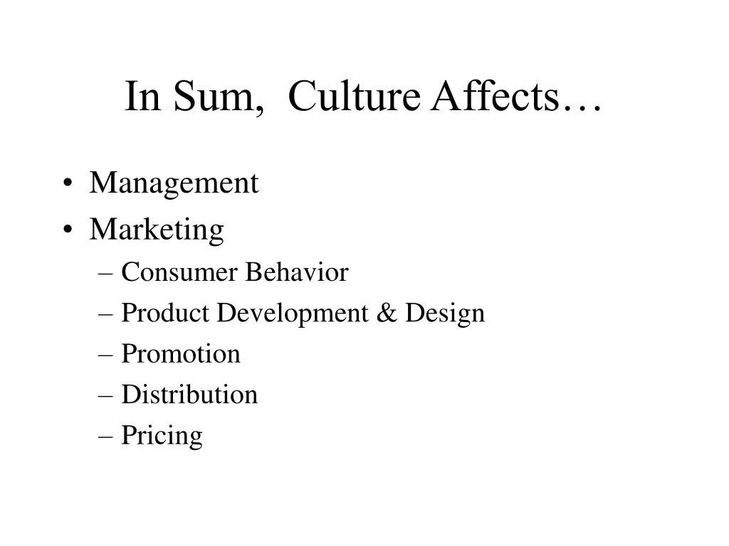 In Sum,  Culture Affects…