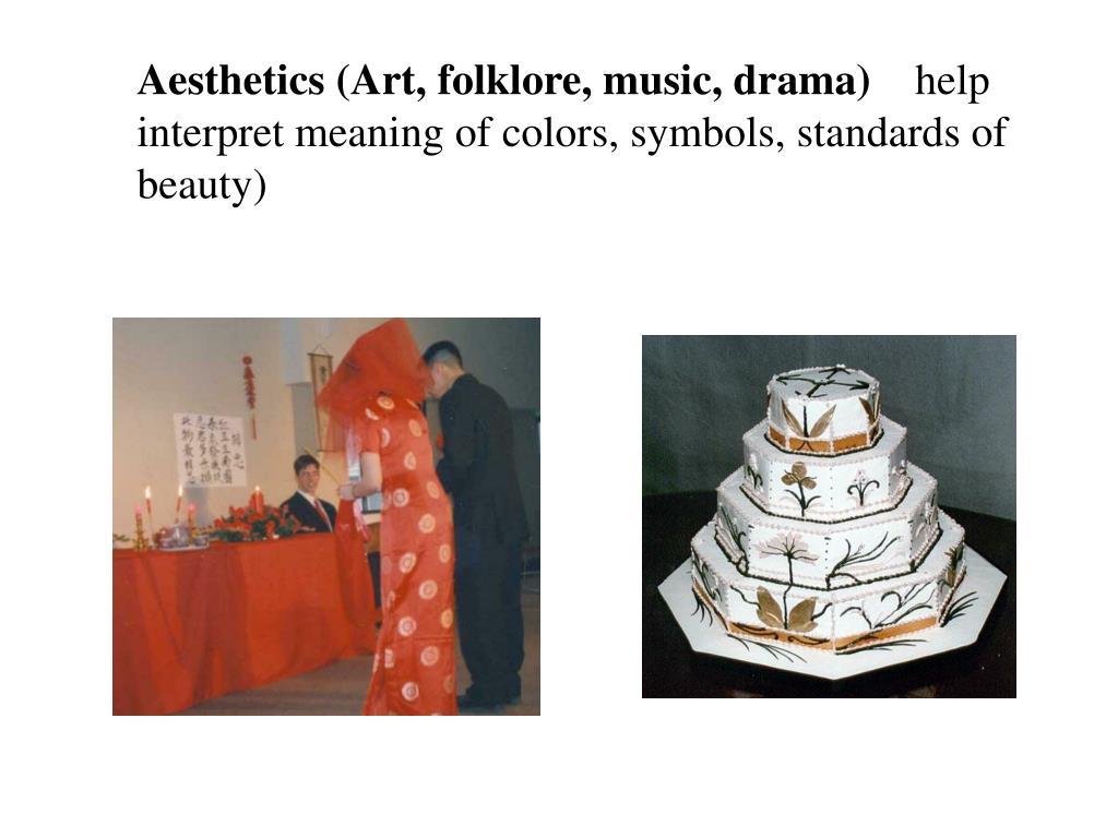Aesthetics (Art, folklore, music, drama)