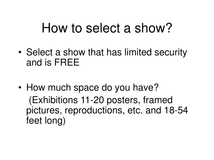 How to select a show?