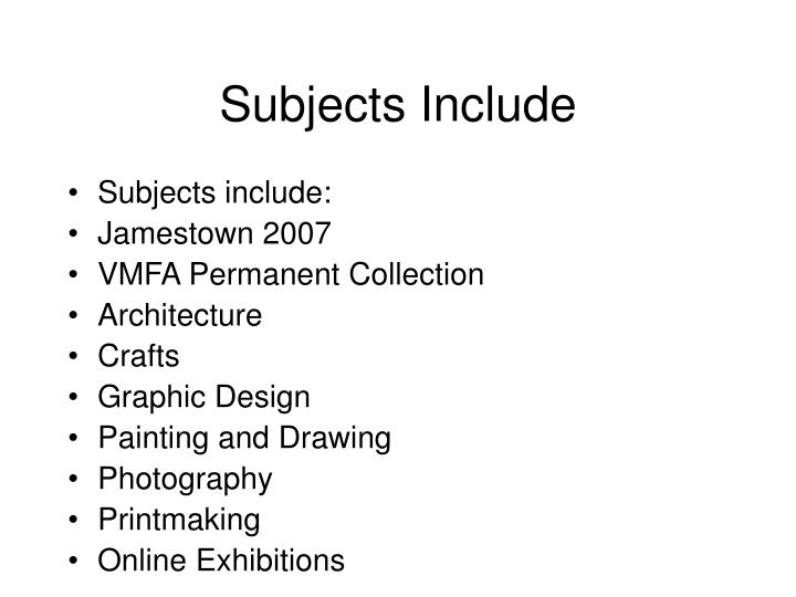 Subjects Include