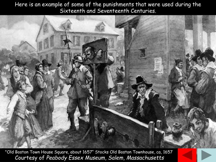 Here is an example of some of the punishments that were used during the Sixteenth and Seventeenth Centuries.