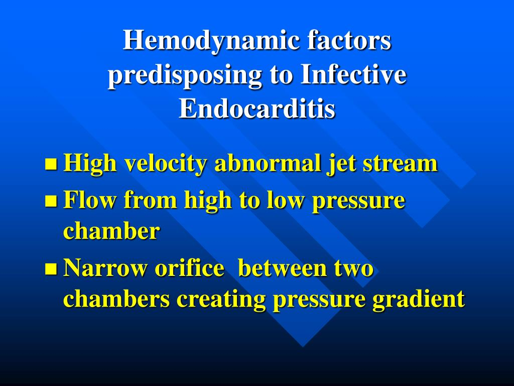 Hemodynamic factors predisposing to Infective Endocarditis