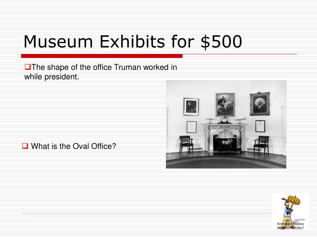 Museum Exhibits for $500