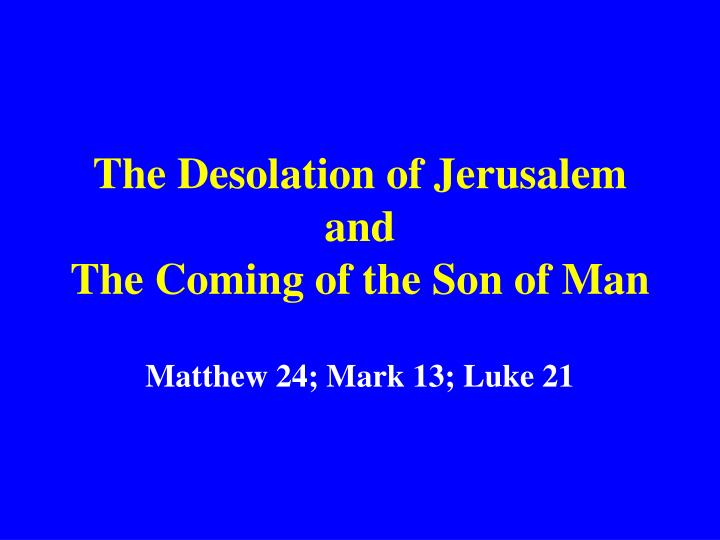 The desolation of jerusalem and the coming of the son of man l.jpg