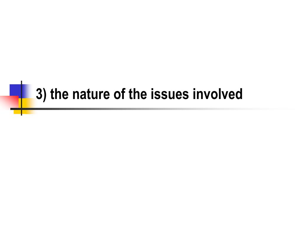 3) the nature of the issues involved