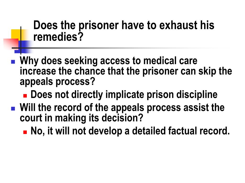 Does the prisoner have to exhaust his remedies?