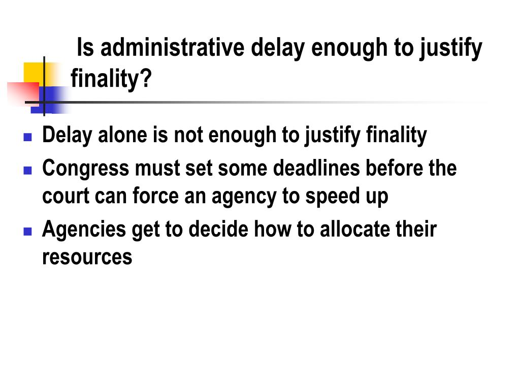 Is administrative delay enough to justify finality?