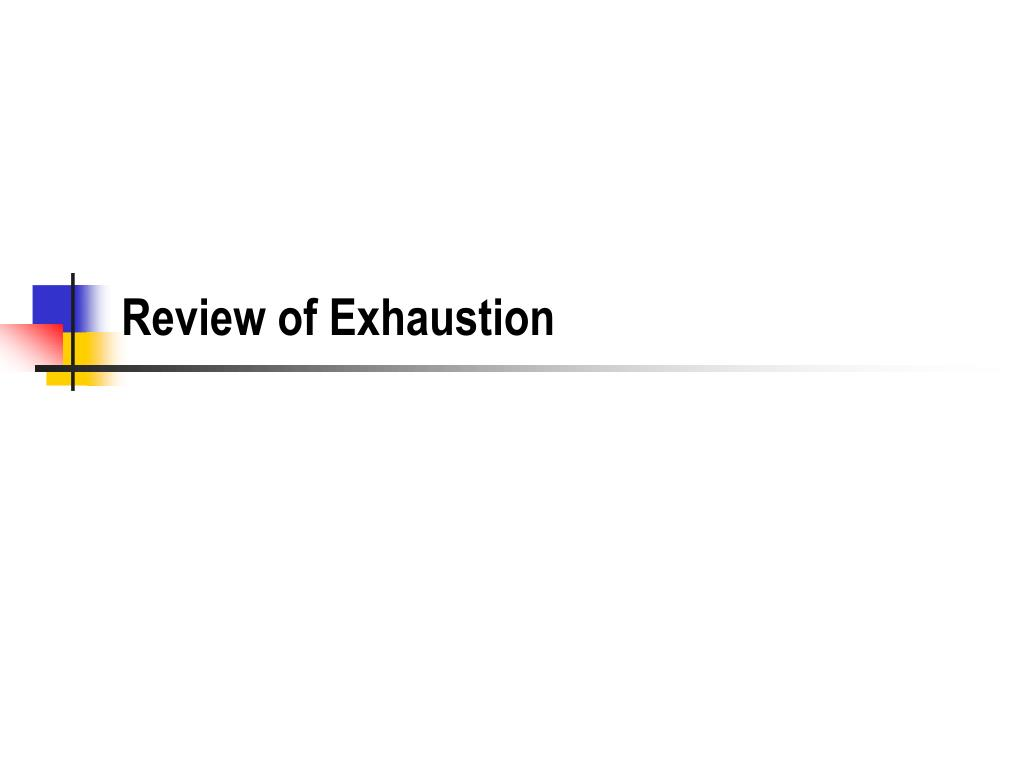 Review of Exhaustion