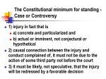 the constitutional minimum for standing case or controversy