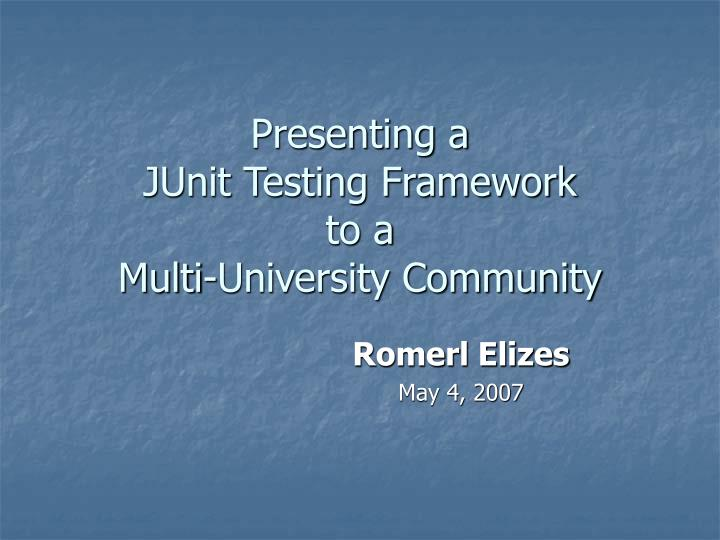 Presenting a junit testing framework to a multi university community