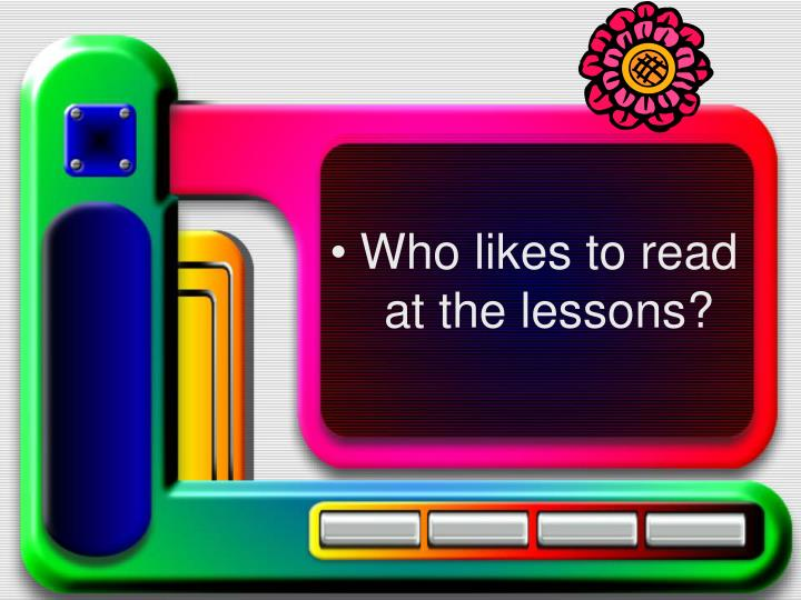 Who likes to read at the lessons?