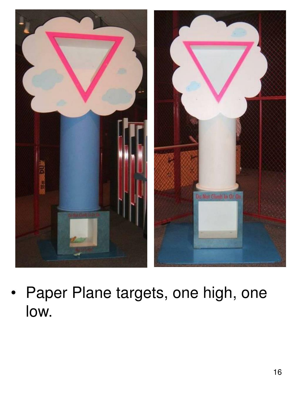 Paper Plane targets, one high, one low.