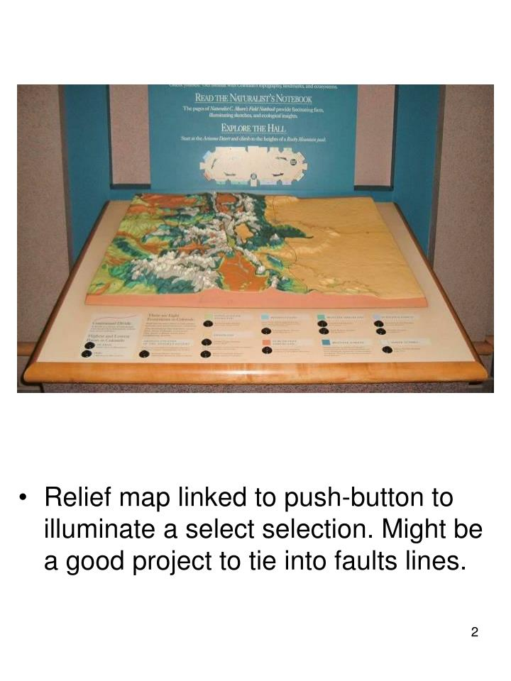 Relief map linked to push-button to illuminate a select selection. Might be a good project to tie in...