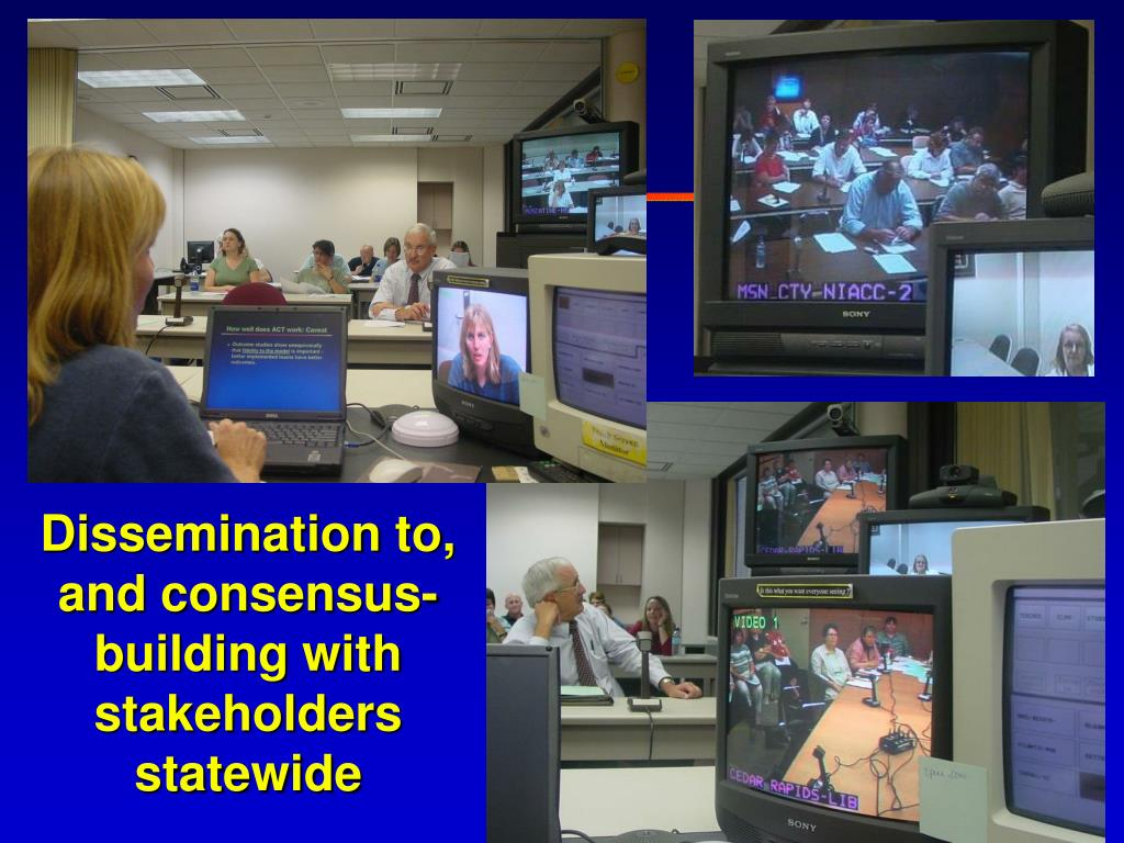 Dissemination to, and consensus- building with stakeholders statewide