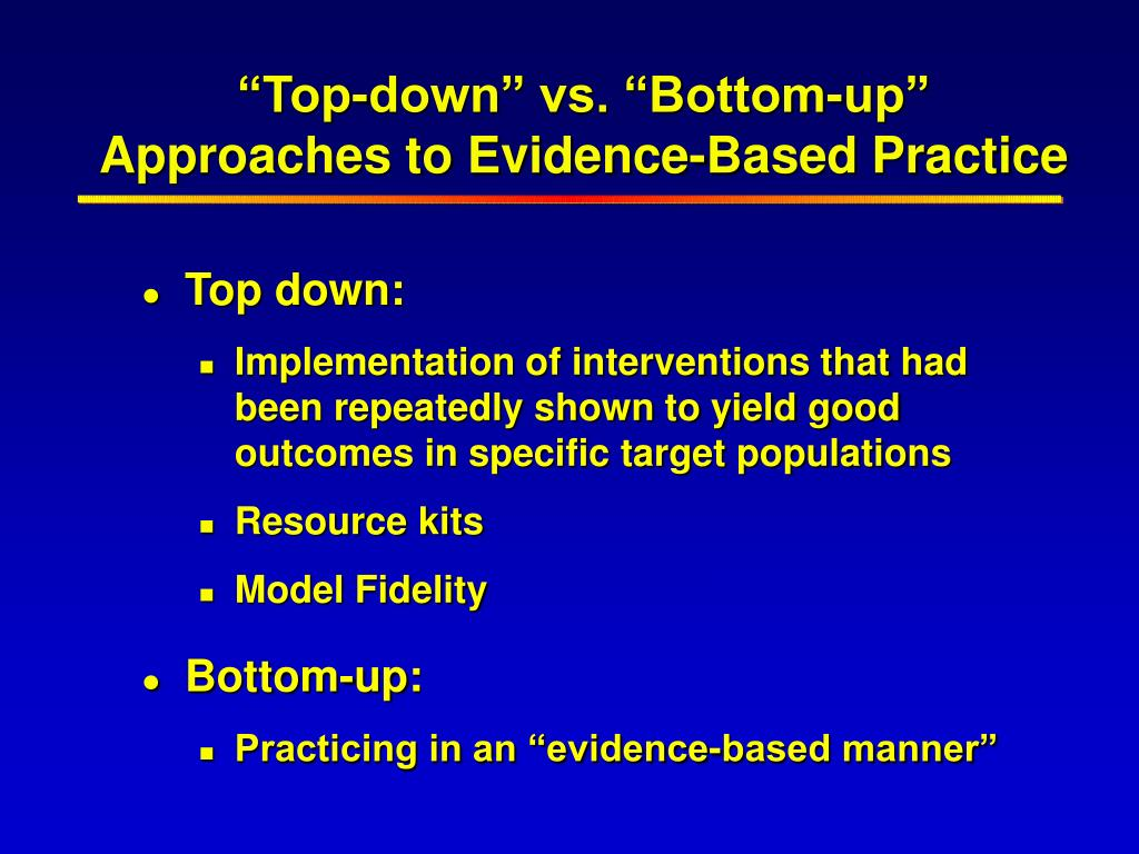 """""""Top-down"""" vs. """"Bottom-up"""" Approaches to Evidence-Based Practice"""