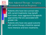 risk adjusted therapy assigning treatment based on prognosis