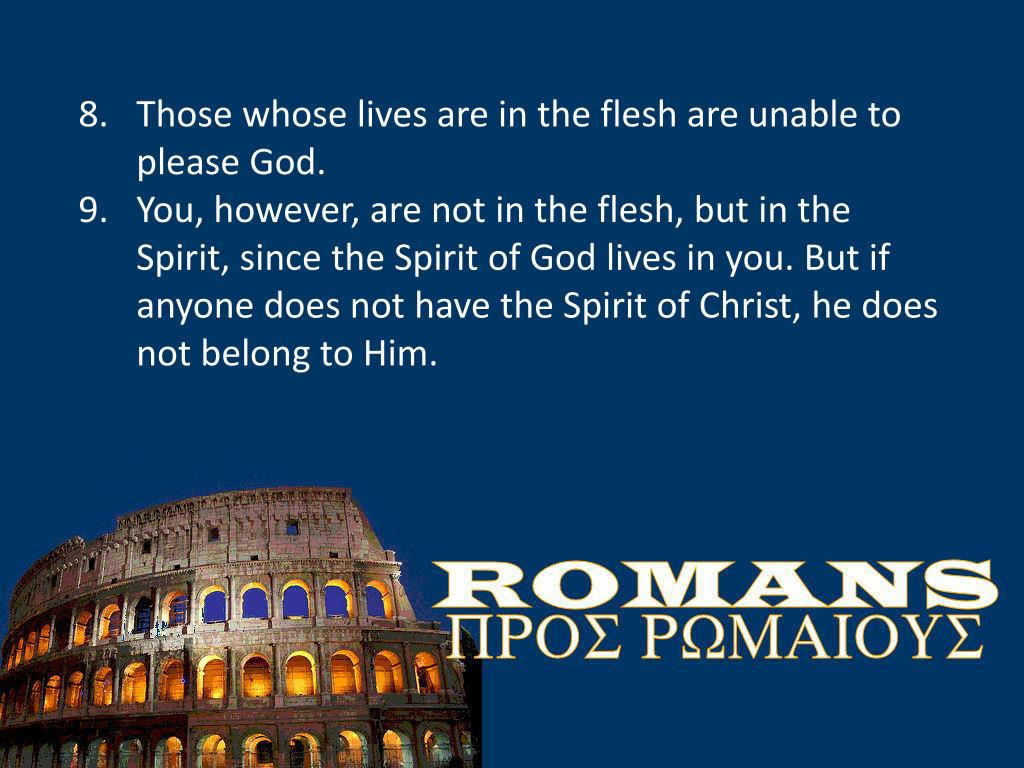 Those whose lives are in the flesh are unable to please God.