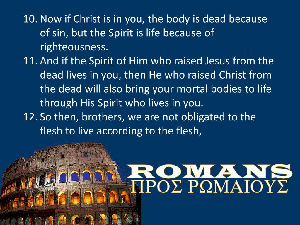 Now if Christ is in you, the body is dead because of sin, but the Spirit is life because of righteousness.