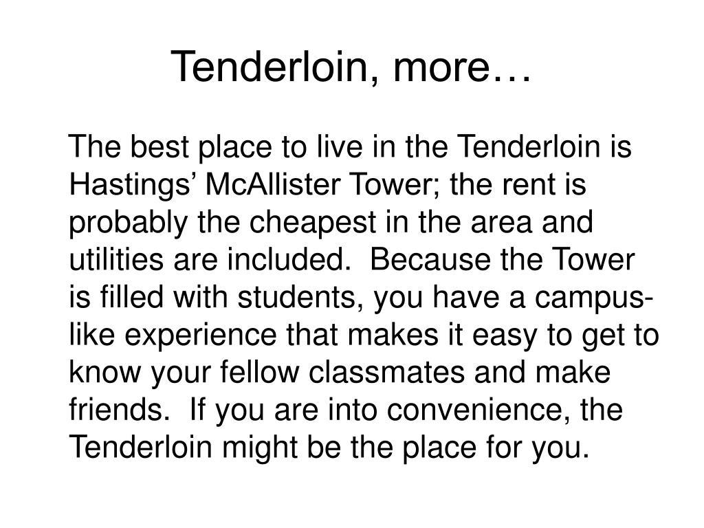 Tenderloin, more…