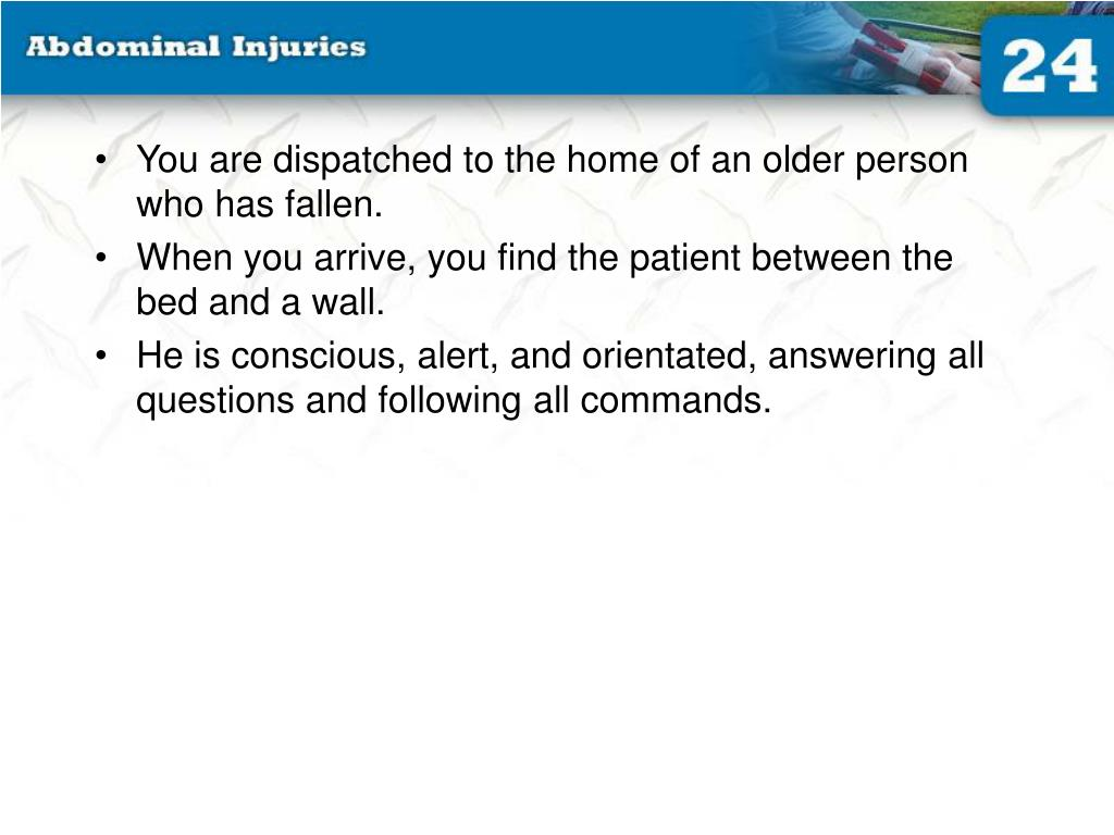 You are dispatched to the home of an older person who has fallen.