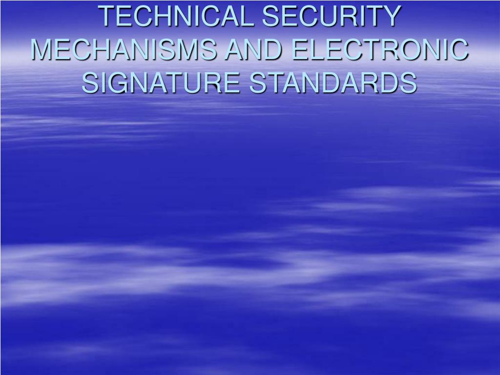TECHNICAL SECURITY MECHANISMS AND ELECTRONIC SIGNATURE STANDARDS