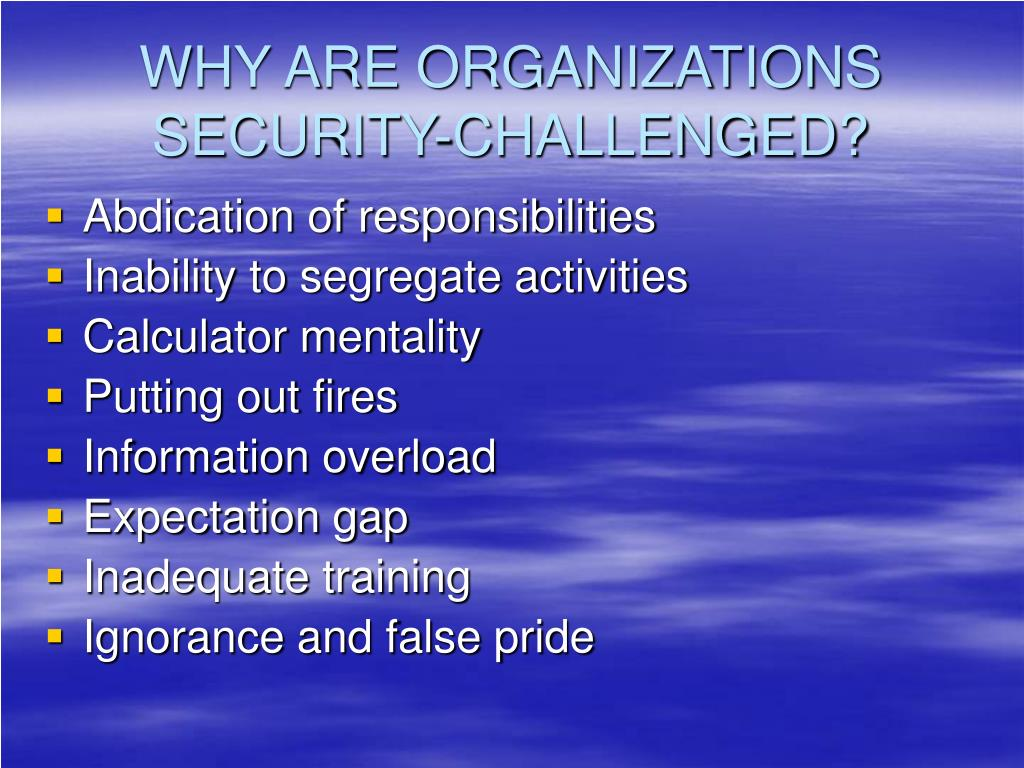 WHY ARE ORGANIZATIONS SECURITY-CHALLENGED?