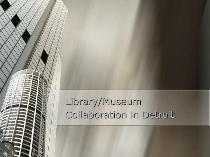 Library museum collaboration in detroit