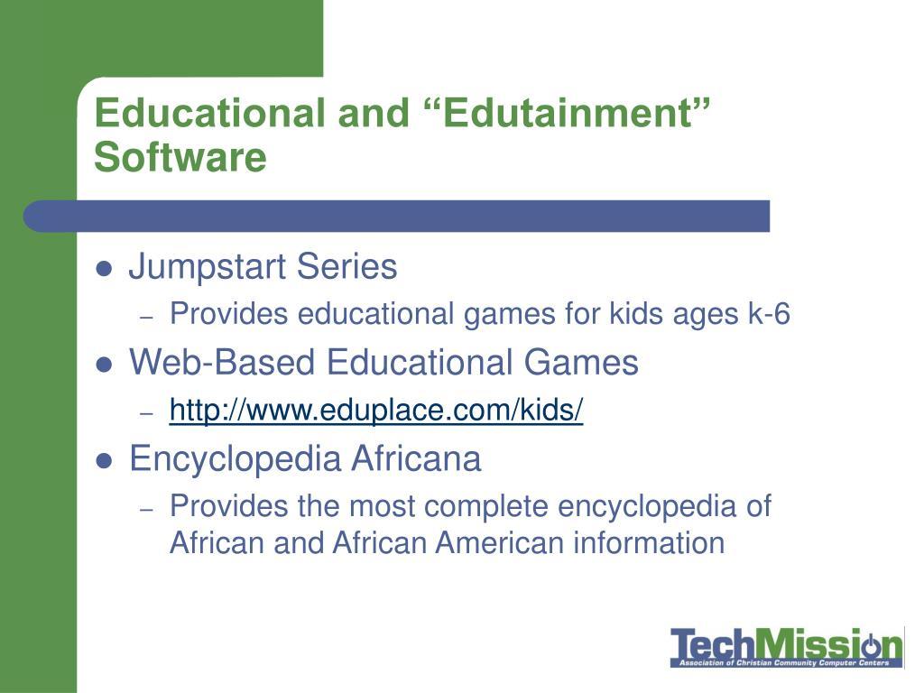 "Educational and ""Edutainment"""