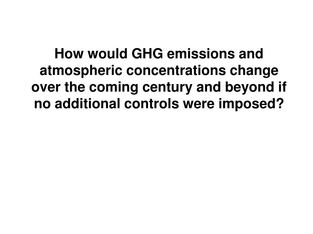 How would GHG emissions and atmospheric concentrations change over the coming century and beyond if no additional controls were imposed?