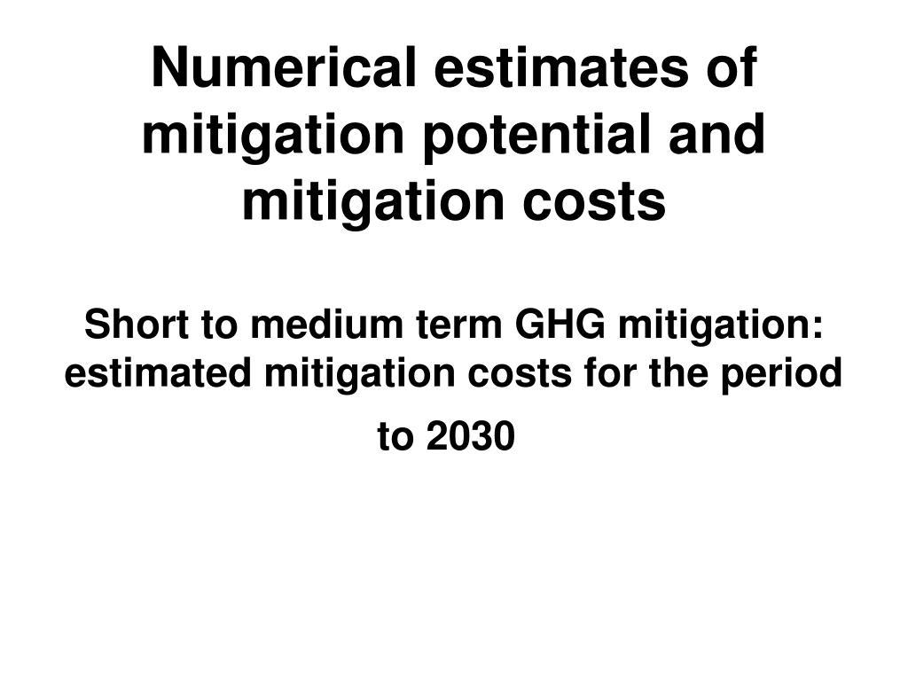 Numerical estimates of mitigation potential and mitigation costs