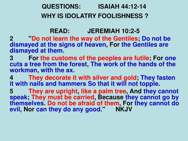 QUESTIONS:ISAIAH 44:12-14