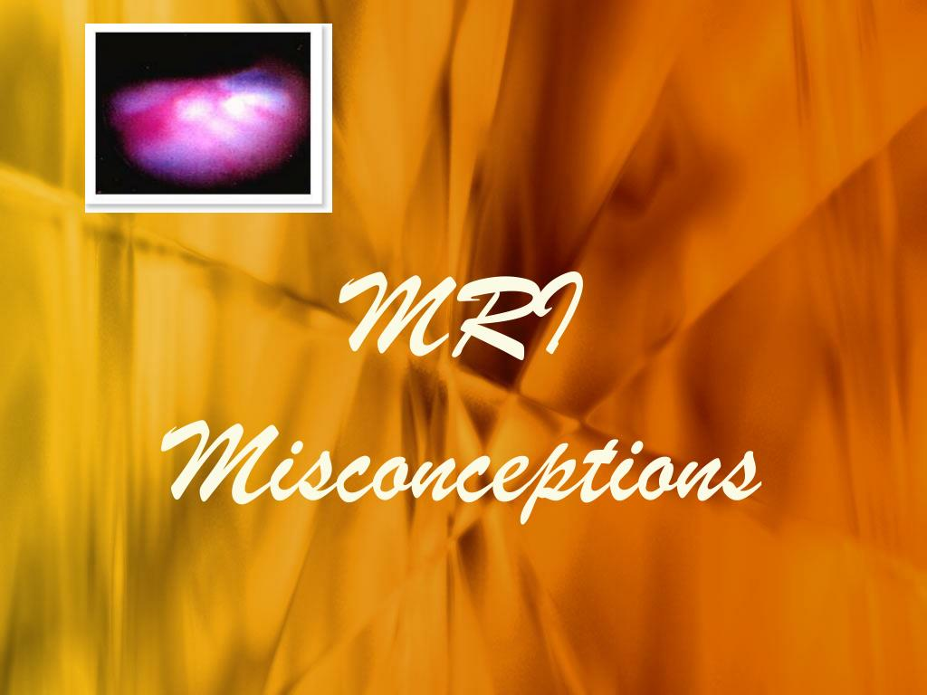 mri misconceptions