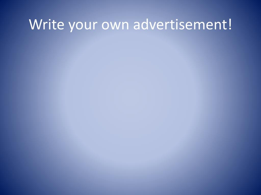 Write your own advertisement!