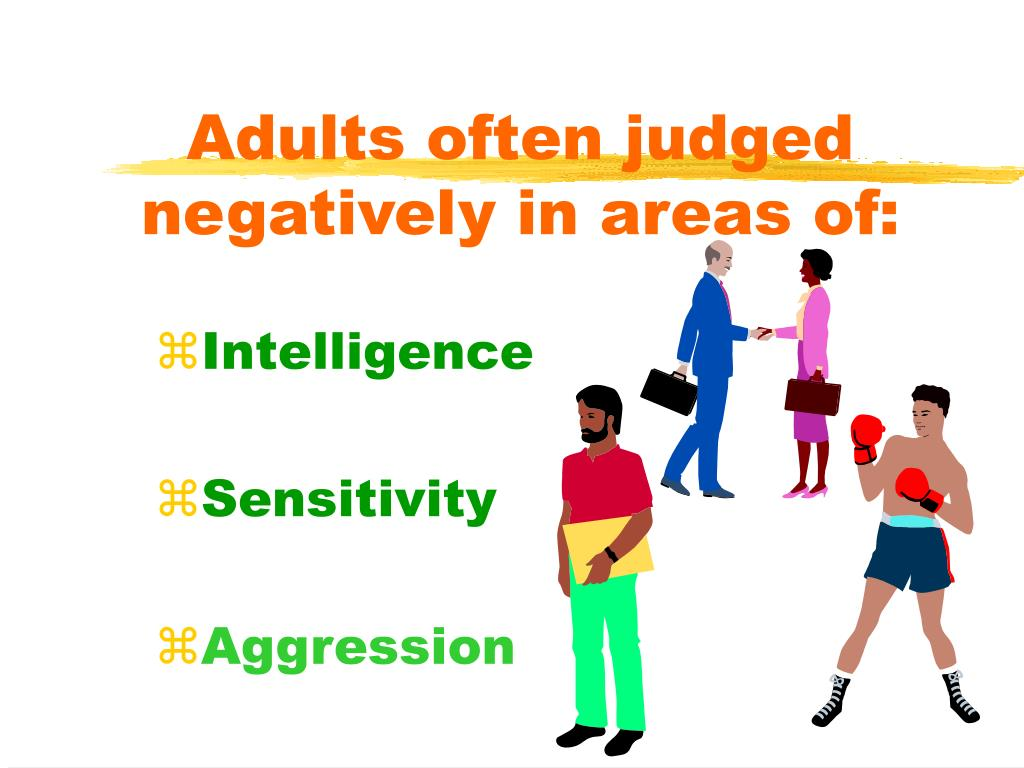 Adults often judged negatively in areas of: