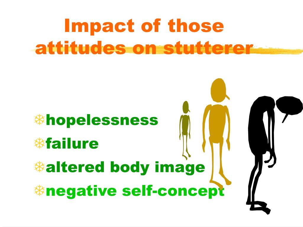 Impact of those attitudes on stutterer