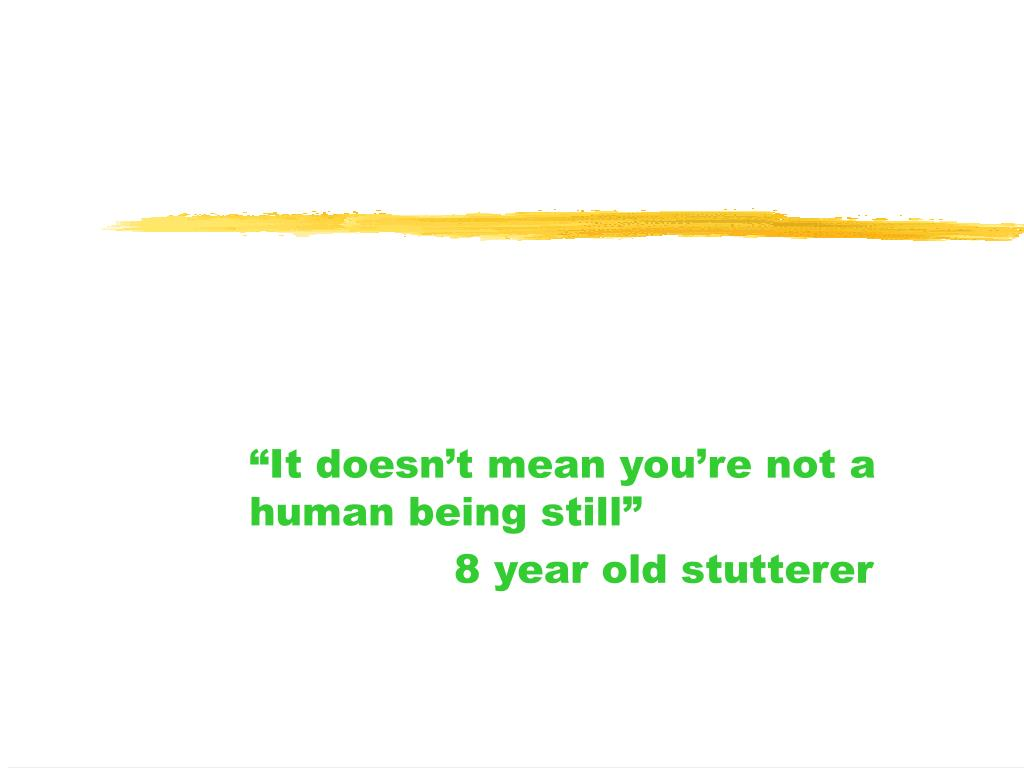 """""""It doesn't mean you're not a human being still"""""""