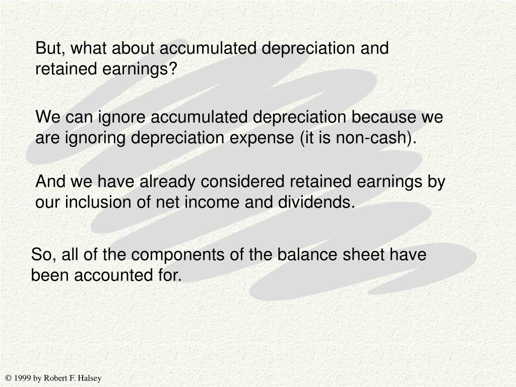 But, what about accumulated depreciation and retained earnings?