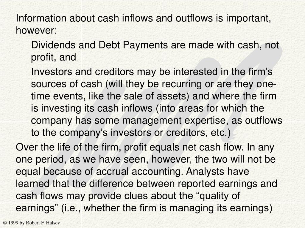 Information about cash inflows and outflows is important, however: