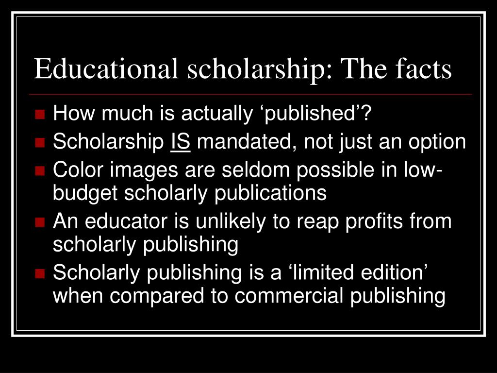 Educational scholarship: The facts