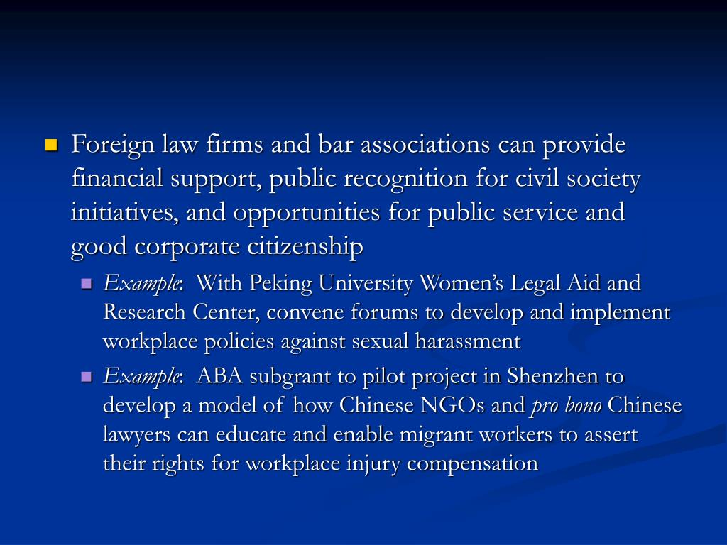 Foreign law firms and bar associations can provide financial support, public recognition for civil society initiatives, and opportunities for public service and good corporate citizenship