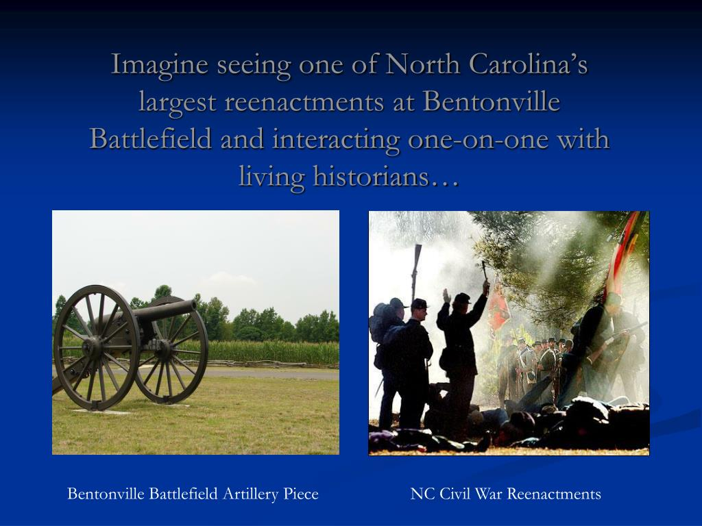 Imagine seeing one of North Carolina's largest reenactments at Bentonville Battlefield and interacting one-on-one with living historians…