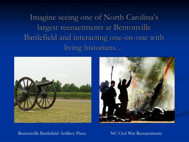 Imagine seeing one of North Carolina's largest reenactments at Bentonville Battlefield and intera...