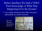 before satellites we had a very poor knowledge of what was happening over the oceans
