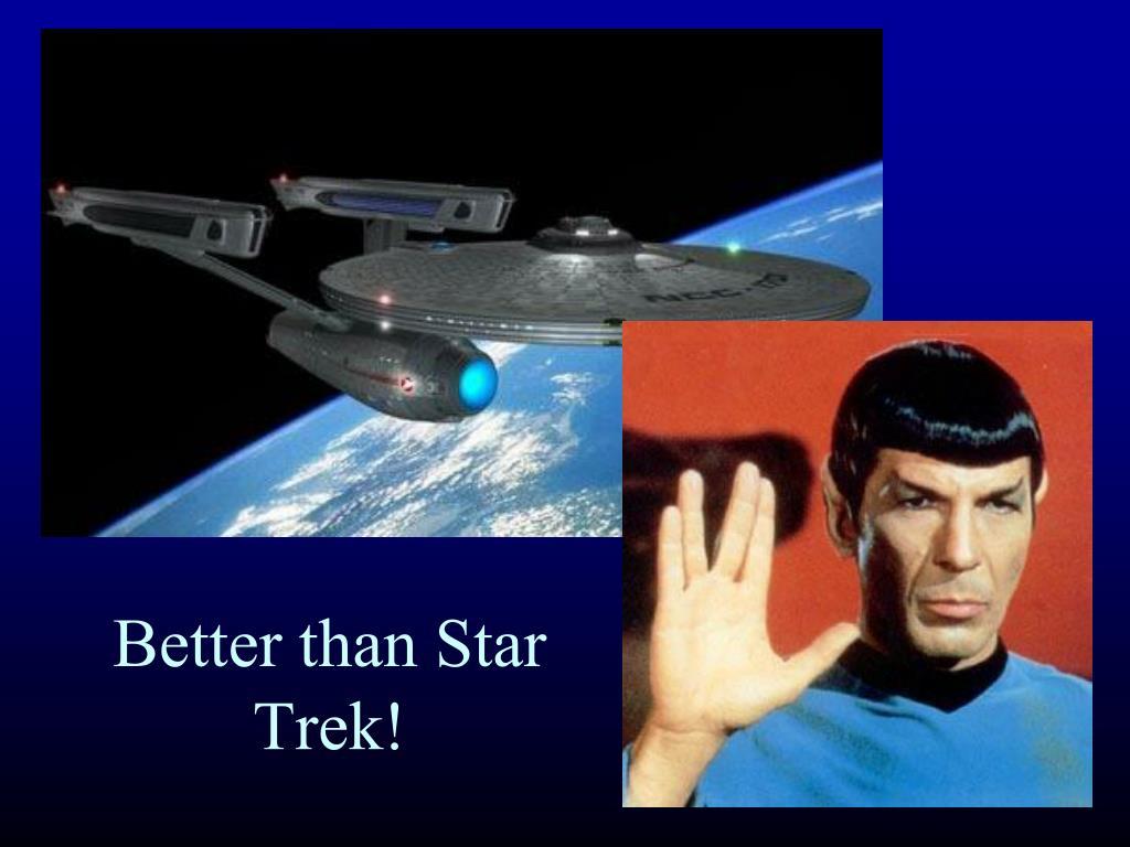 Better than Star Trek!