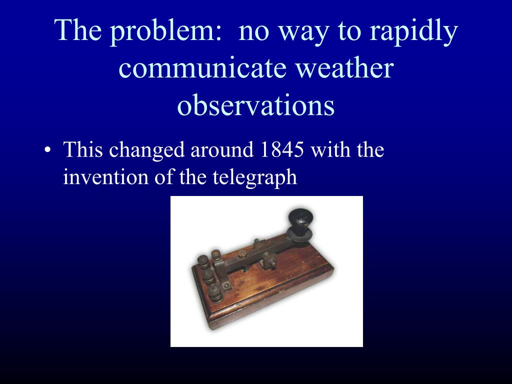 The problem:  no way to rapidly communicate weather observations