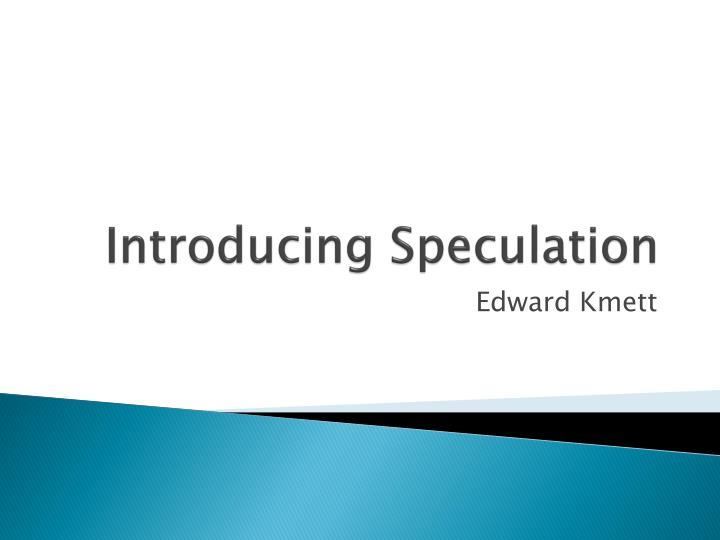 Introducing speculation
