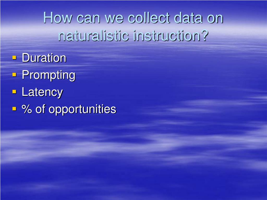 How can we collect data on naturalistic instruction?