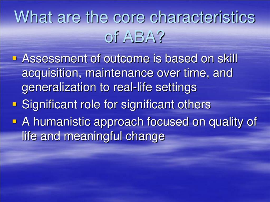 What are the core characteristics of ABA?