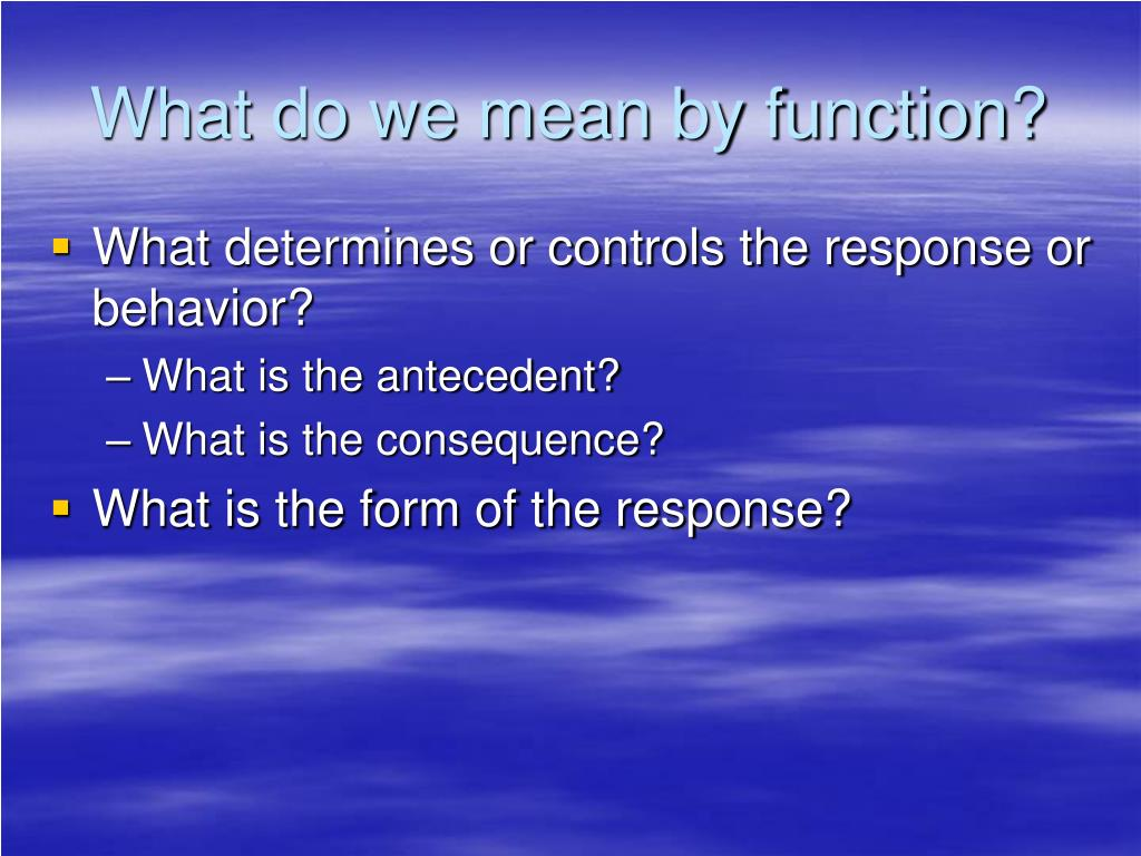 What do we mean by function?