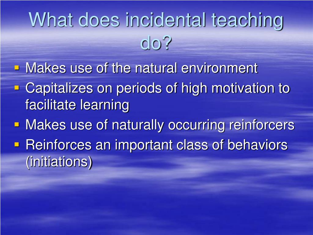 What does incidental teaching do?